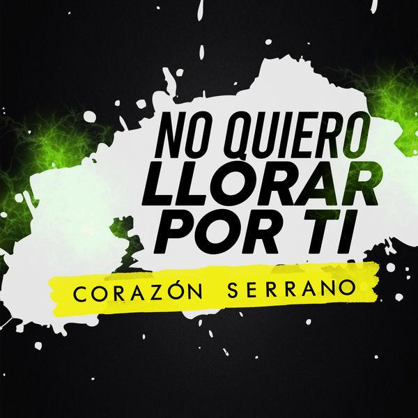Corazón Serrano - No Quiero Llorar por Ti