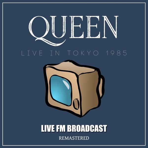 Queen - Live In Tokyo 1985 (Live FM Broadcast Remastered)