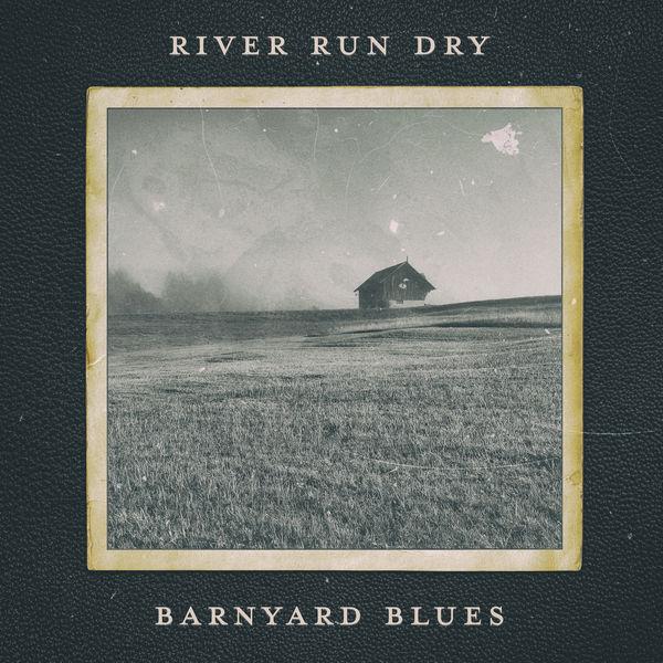 River Run Dry - Barnyard Blues