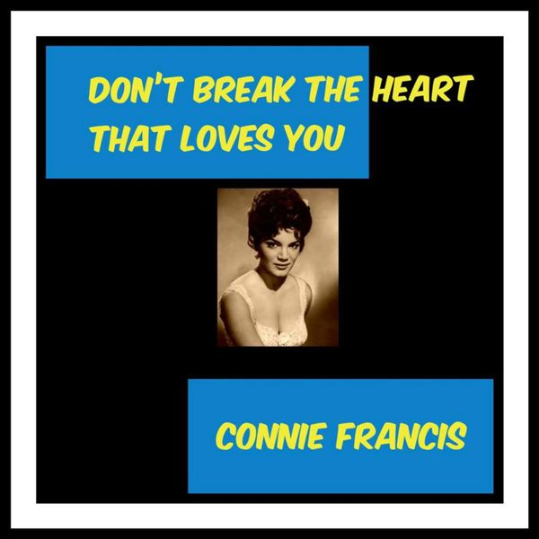 Dont Break The Heart That Loves You Connie Francis Download And