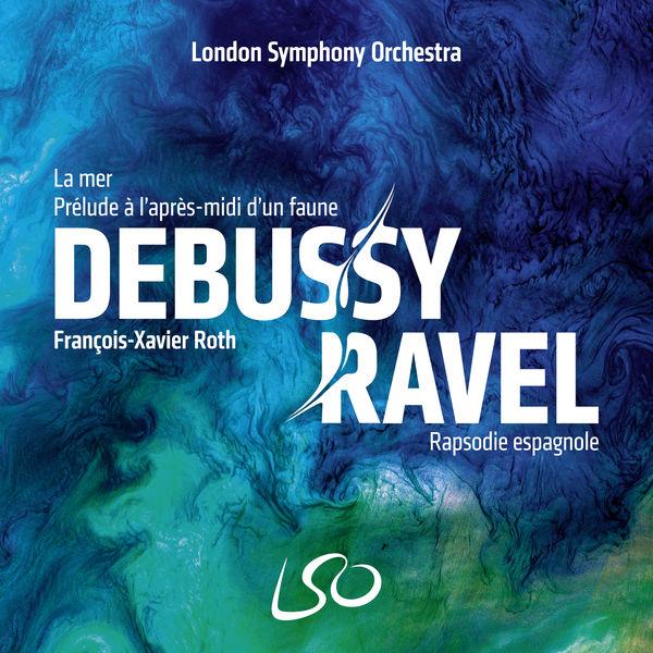 François-Xavier Roth - Debussy: La mer, Prélude à l'après-midi d'un faune – Ravel: Rapsodie espagnole