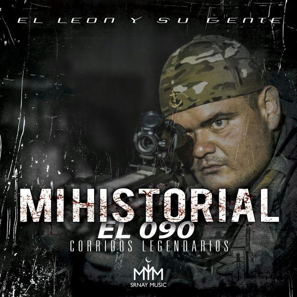 El León Y Su Gente - Mi Historial / El 090 (Corridos Legendarios)