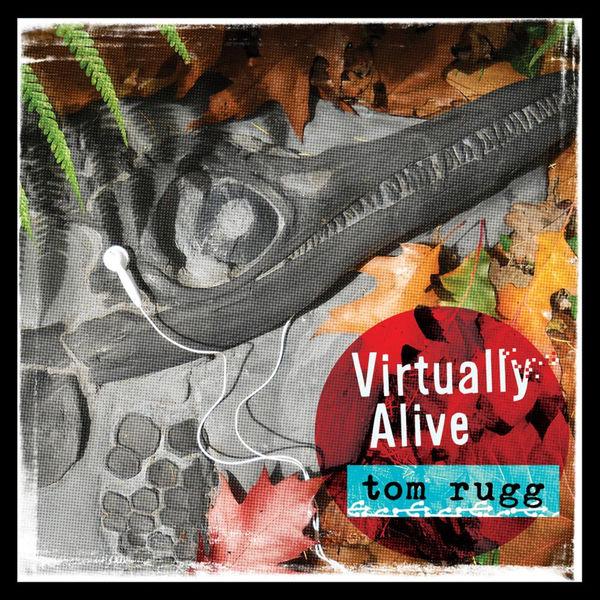 Tom Rugg - Virtually Alive