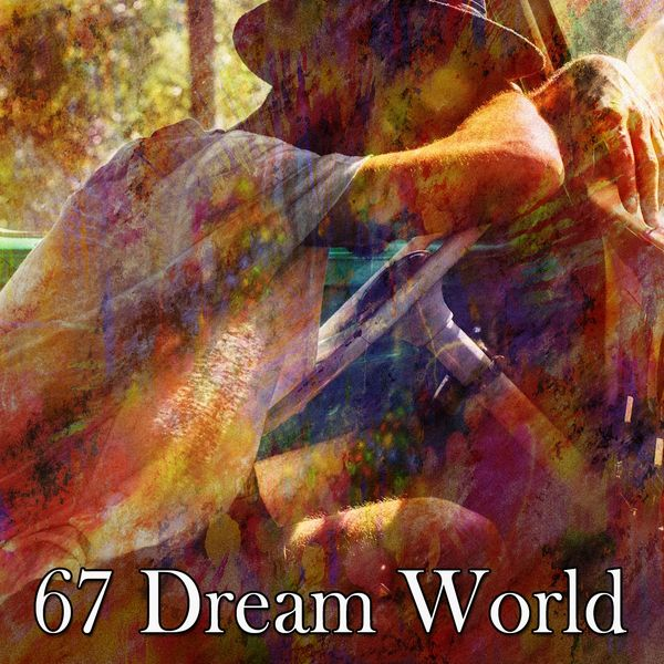 All Night Sleeping Songs to Help You Relax - 67 Dream World