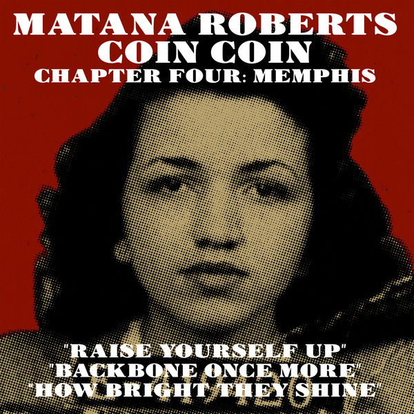 """Matana Roberts - """"Raise Yourself Up"""" / """"Backbone Once More"""" / """"How Bright They Shine"""""""
