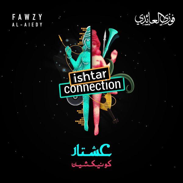 Fawzy Al Aiedy - Ishtar connection