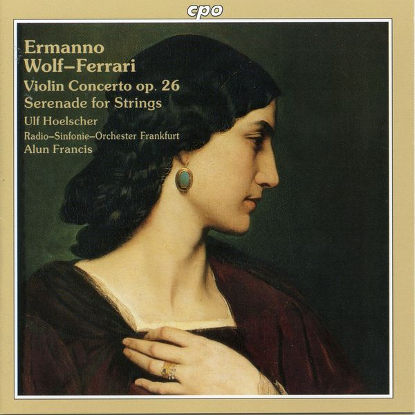 Ulf Hoelscher Wolf-Ferrari: Violin Concerto, Op. 26 & Serenade for Strings
