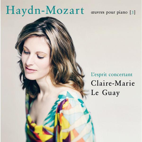 Claire-Marie Le Guay - Haydn-Mozart: L'esprit concertant (Œuvres pour piano 3)
