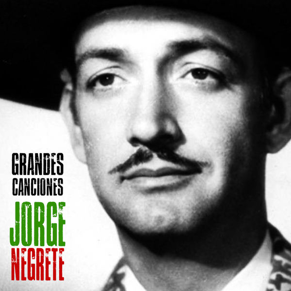 Jorge Negrete - Grandes Canciones (Remastered)