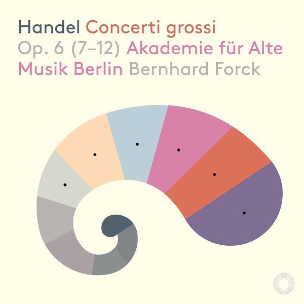 Akademie für Alte Musik Berlin - Handel: 12 Concerti grossi, Op. 6 Nos. 7-12
