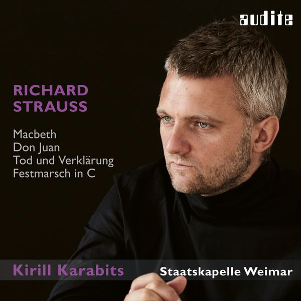Staatskapelle Weimar & Kirill Karabits - Richard Strauss: Macbeth, Don Juan, Tod und Verklärung & Festmarsch in C