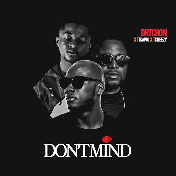 Dr. Tchon - Don't Mind (feat. Tcheezy, Tiwako)