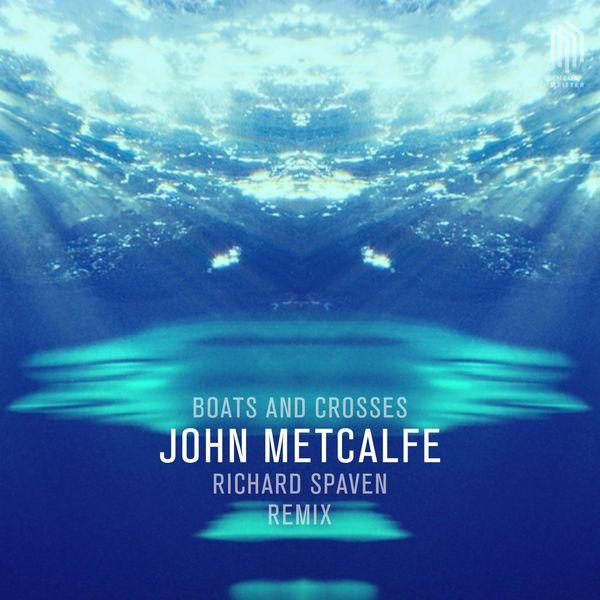 John Metcalfe - Boats & Crosses (Remix by Richard Spaven)