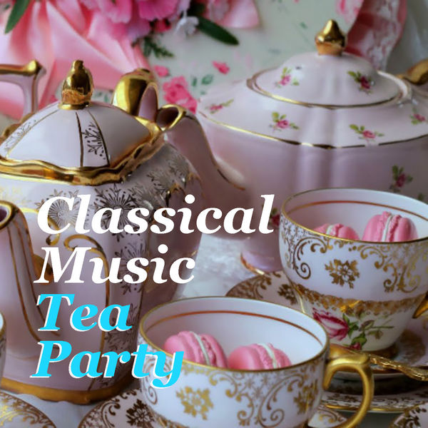 Various Artists - Classical Music Tea Party