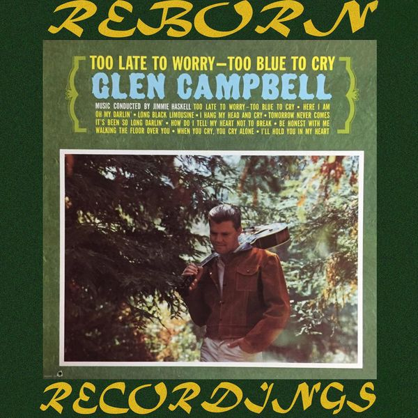 Glen Campbell - Too Late to Worry, Too Blue to Cry (HD Remastered)
