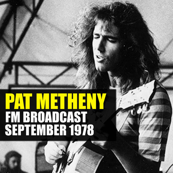 Pat Metheny - Pat Metheny FM Broadcast September 1978