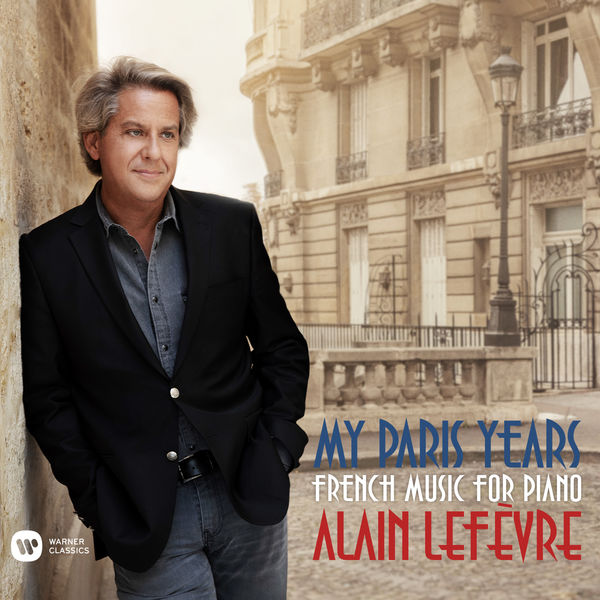Alain Lefèvre - My Paris Years - French Music for Piano