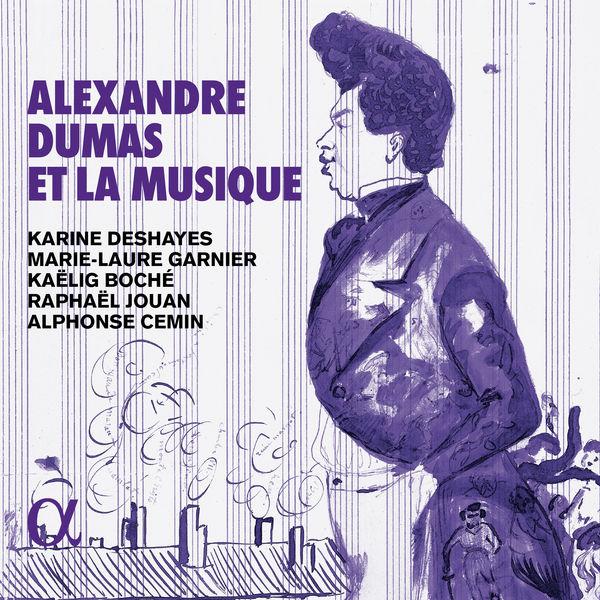 Karine Deshayes Alexandre Dumas et la musique