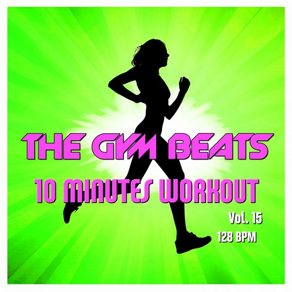 THE GYM BEATS - 10 Minutes Workout, Vol. 15 (Music for Sports)
