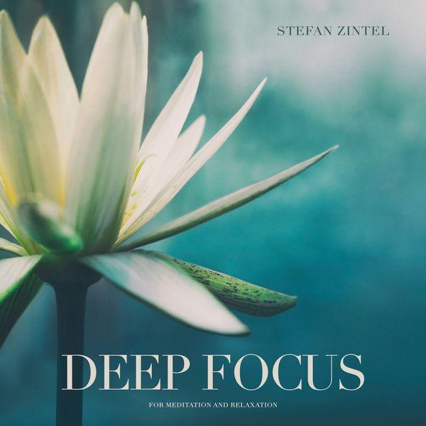 Stefan Zintel - Deep Focus: For Meditation and Relaxation