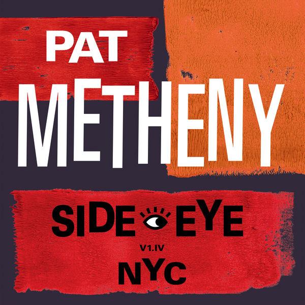 Pat Metheny|Side-Eye NYC (V1.IV)