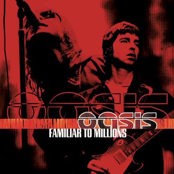 Oasis  - Familiar To Millions (Live)
