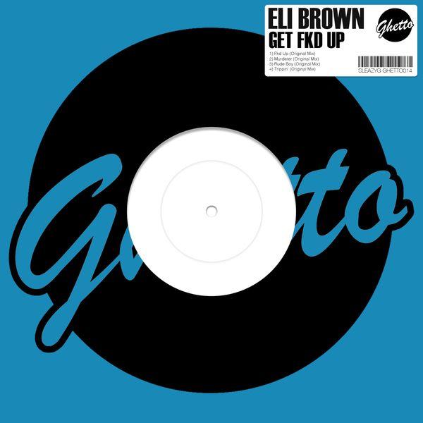 Eli Brown - Get Fkd Up