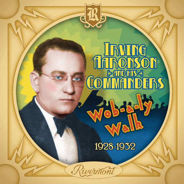 Irving Aaronson and His Commanders - Wob-a-Ly Walk: 1928-1932