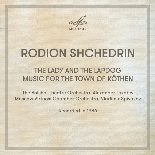 Alexander Lazarev - Shchedrin: The Lady and the Lapdog & Music For The Town of Köthen