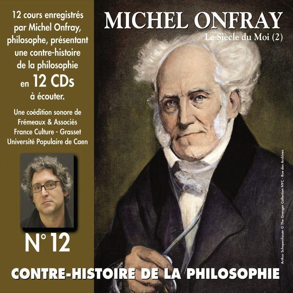 Michel Onfray - Contre-histoire de la philosophie, vol. 12-2 : le siècle du Moi (2) [Volumes de 7 à 12, cours enregistrés]