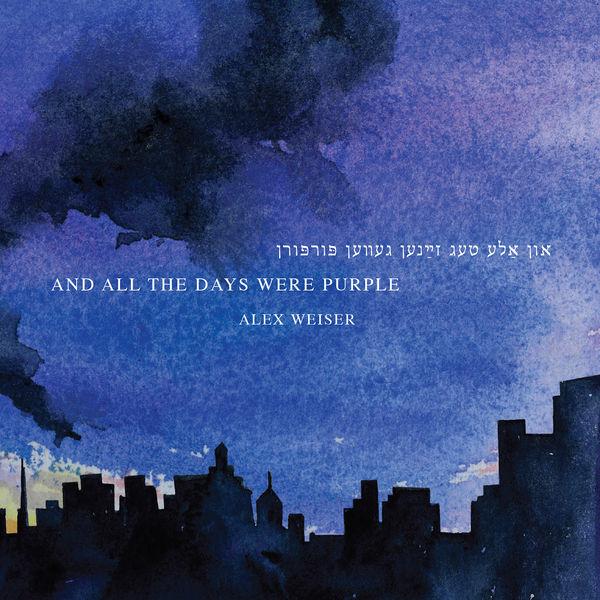 Eliza  Bagg - Alex Weiser: And All the Days Were Purple