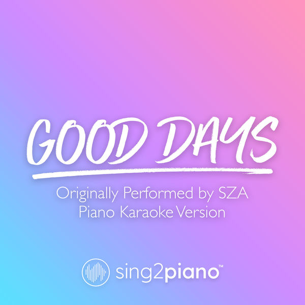 Sing2Piano - Good Days (Originally Performed by SZA)