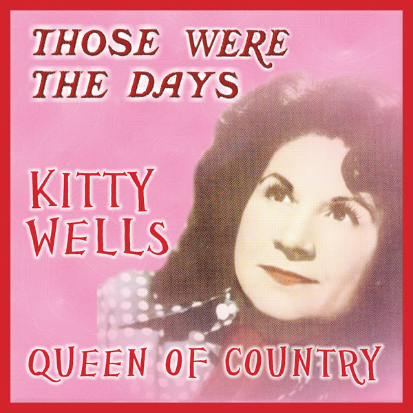 Kitty Wells - Those Were the Days; Queens of Country