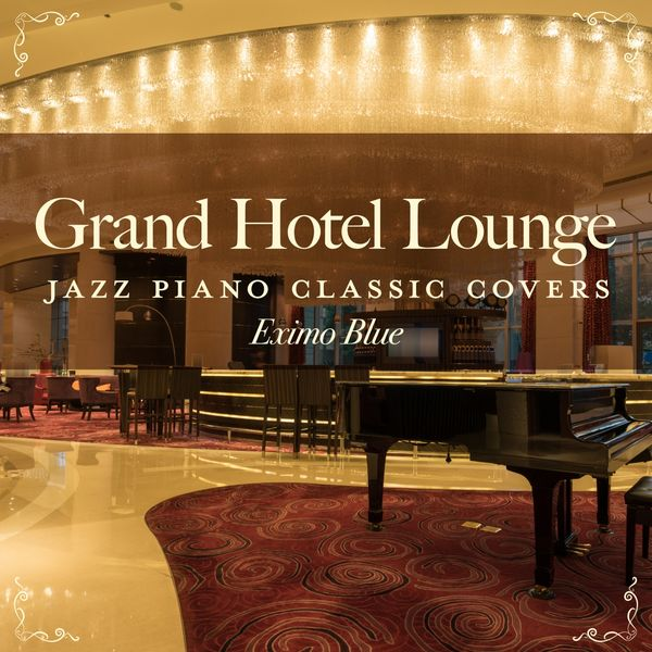 Eximo Blue - Grand Hotel Lounge - Jazz Piano Classic Covers