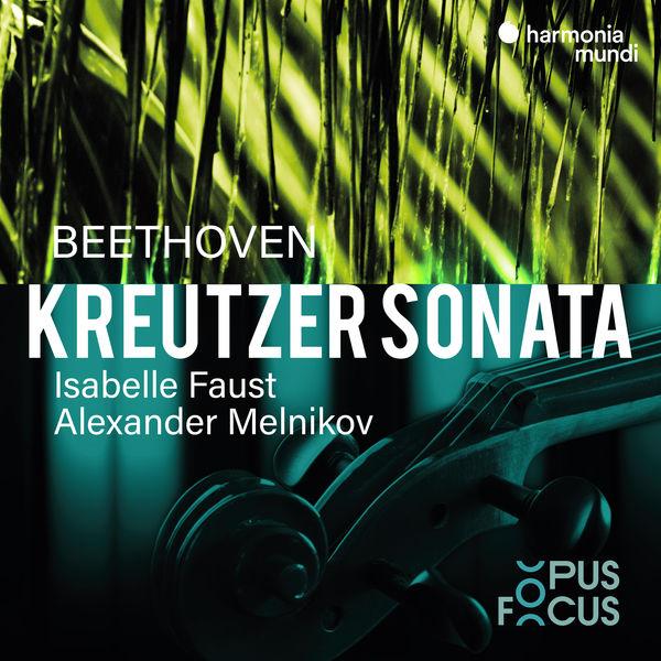 "Isabelle Faust - Beethoven: Violin Sonata No. 9 ""Kreutzer"""