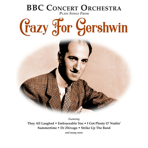 "The BBC Concert Orchestra - BBC Concert Orchestra Plays Songs from ""Crazy for Gershwin"""
