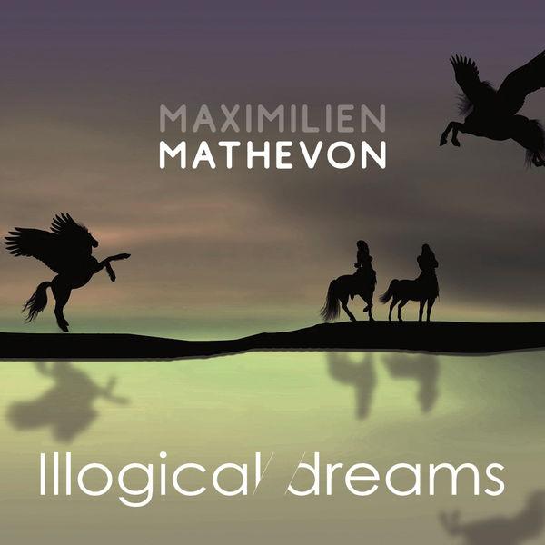 Maximilien Mathevon - Illogical Dreams