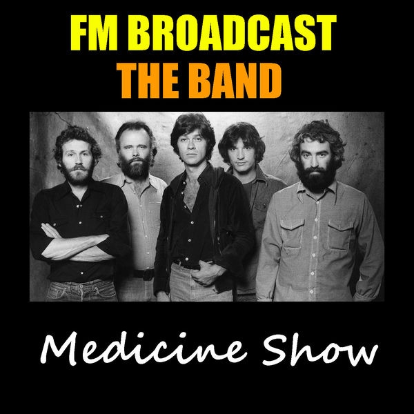 The Band Medicine Show FM Broadcast The Band (Live)