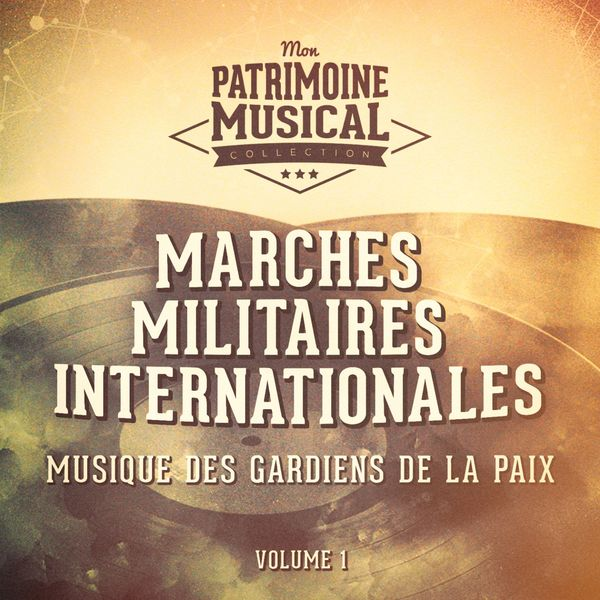 Musique des Gardiens de la Paix - Marches militaires internationales, vol. 1