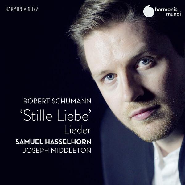 Samuel Hasselhorn - Schumann: Stille Liebe - Lieder