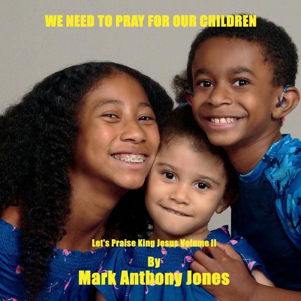 Mark Anthony Jones - We Need to Pray for Our Children