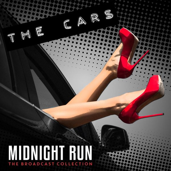 The Cars - Midnight Run: The Broadcast Collection (Live)