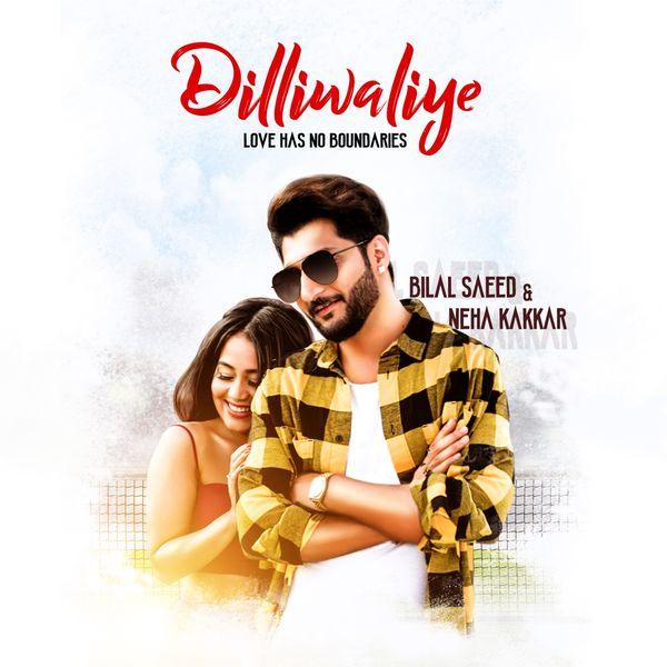Album Dilliwaliye, Bilal Saeed, Neha Kakkar | Qobuz