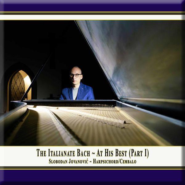 Slobodan Jovanovic - The Italianate Bach: At His Best, Pt. 1