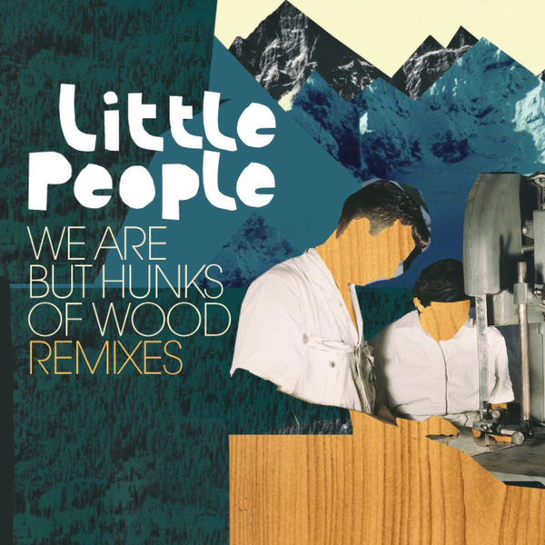 Little People - We Are but Hunks of Wood
