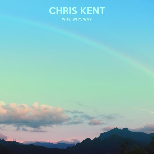 Chris Kent - Why, Why, Why