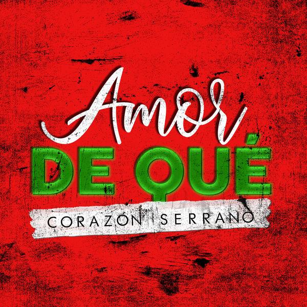 Corazón Serrano - Amor de Qué