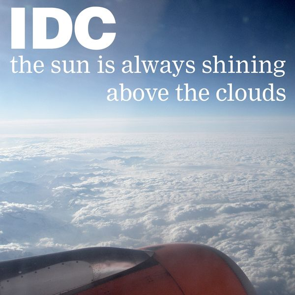 IDC - The Sun Is Always Shining Above the Clouds