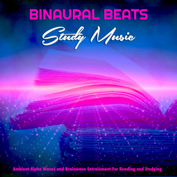 Binaural Beats - Binaural Beats Study Music: Ambient Alpha Waves and Brainwave Entrainment For Reading and Studying