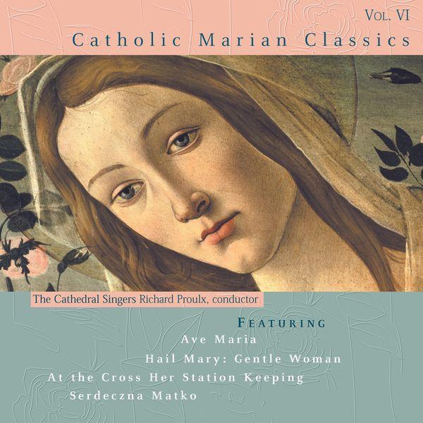 The Cathedral Singers - Catholic Classics, Vol. 6: Catholic Marian Classics